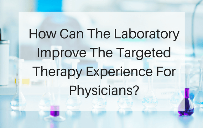 How Can The Laboratory Improve The Targeted Therapy Experience For Physicians?